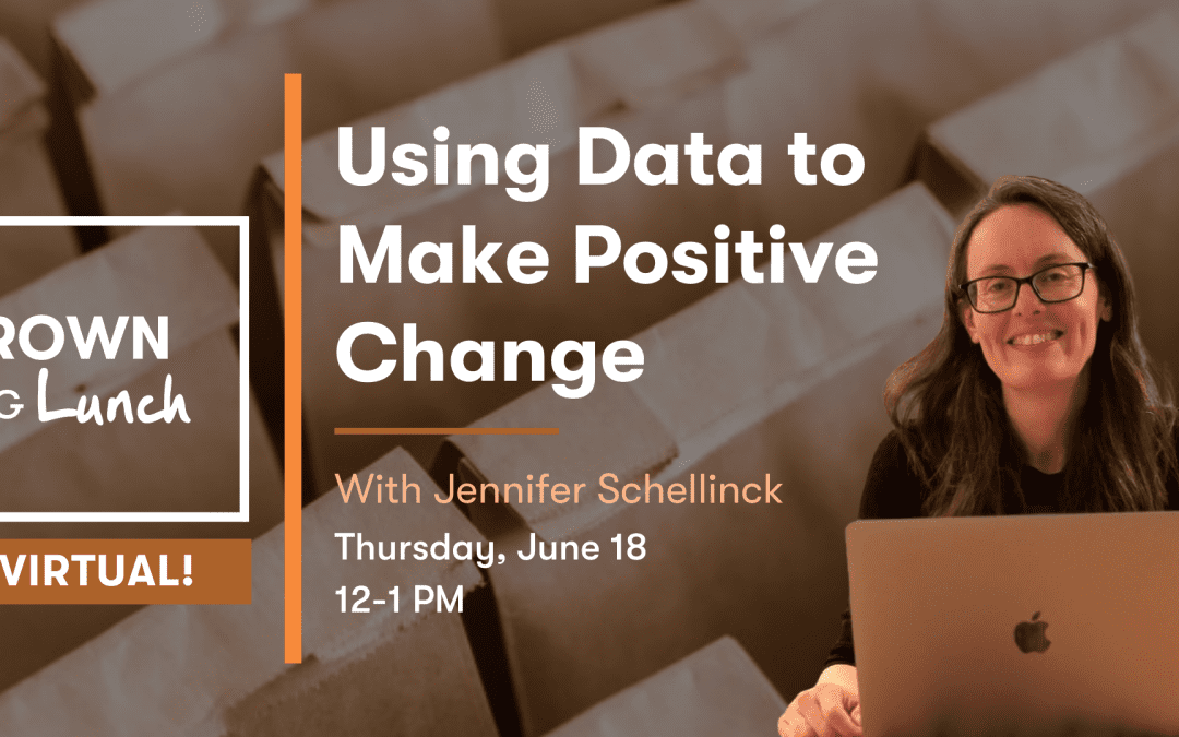 Brown Bag Lunch – Using Data to Make Positive Change