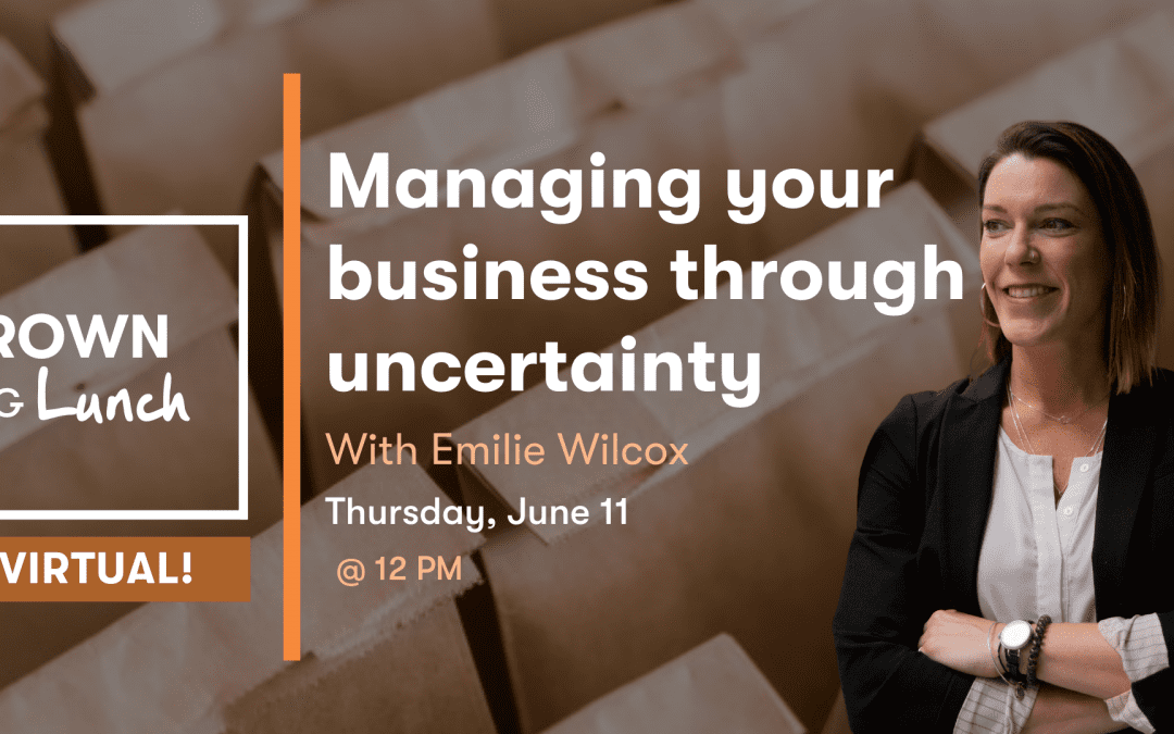 Brown Bag Lunch – Managing your Business Through Uncertainty